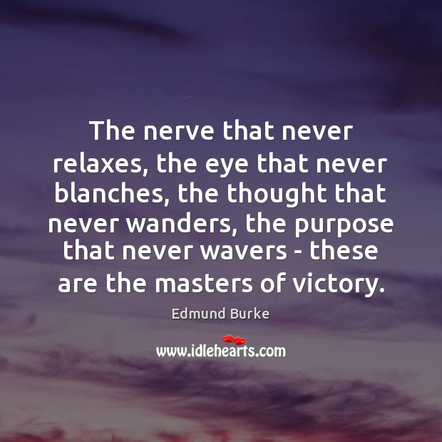 Image, The nerve that never relaxes, the eye that never blanches, the thought