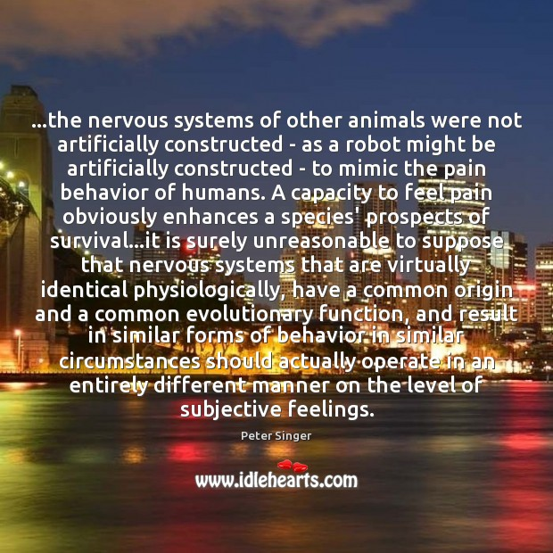 Image, …the nervous systems of other animals were not artificially constructed – as