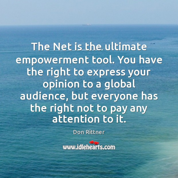 The Net is the ultimate empowerment tool. You have the right to Image