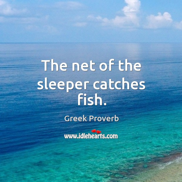 The net of the sleeper catches fish. Greek Proverbs Image