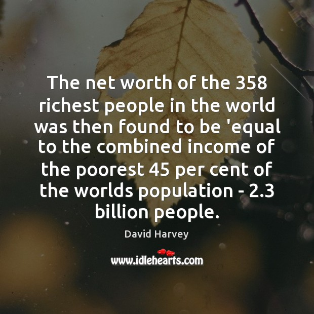 The net worth of the 358 richest people in the world was then Image