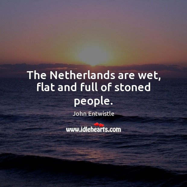 Image, The Netherlands are wet, flat and full of stoned people.