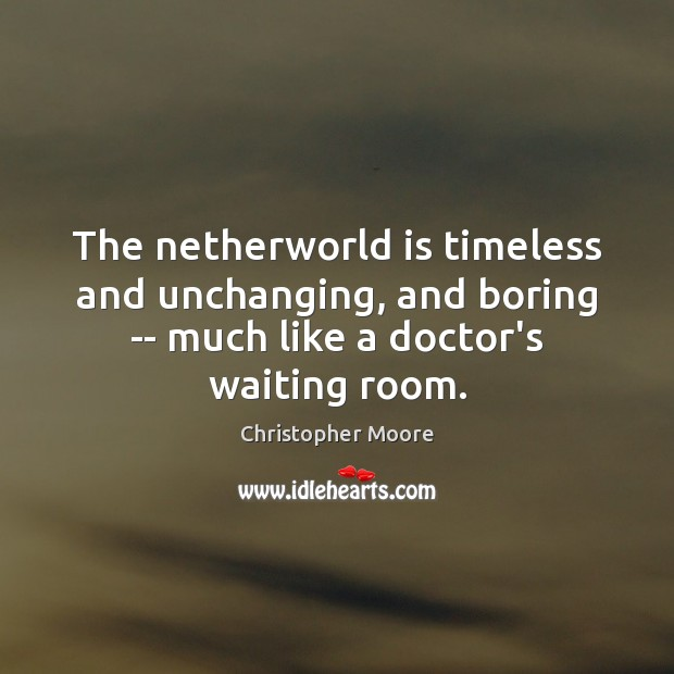 The netherworld is timeless and unchanging, and boring — much like a Christopher Moore Picture Quote