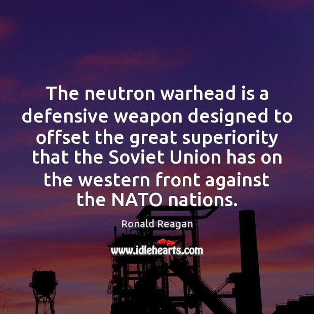 The neutron warhead is a defensive weapon designed to offset the great Ronald Reagan Picture Quote