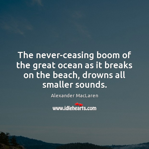 The never-ceasing boom of the great ocean as it breaks on the Alexander MacLaren Picture Quote