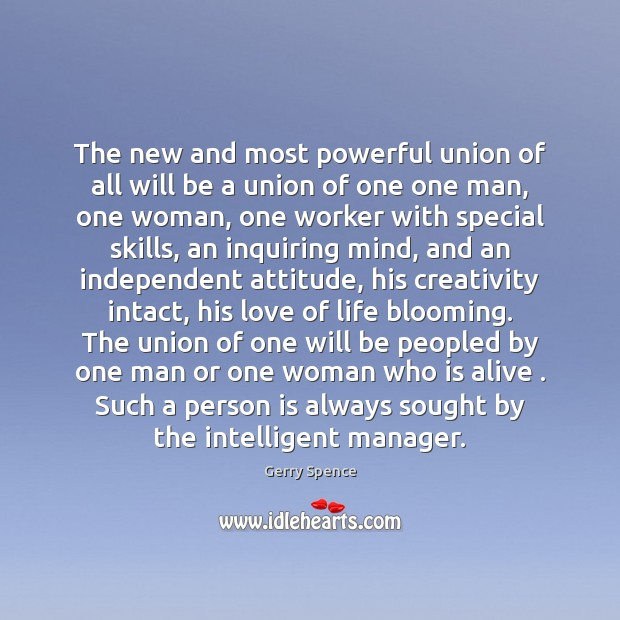 The new and most powerful union of all will be a union Gerry Spence Picture Quote