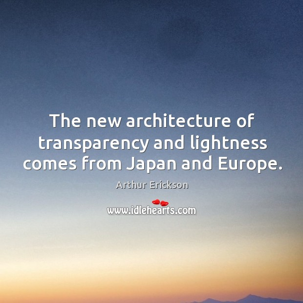 Image, The new architecture of transparency and lightness comes from japan and europe.