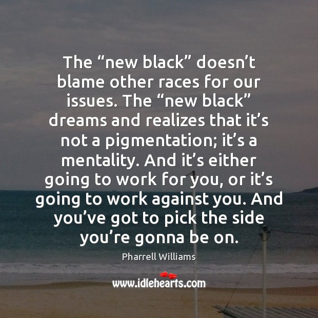 """The """"new black"""" doesn't blame other races for our issues. The """" Image"""