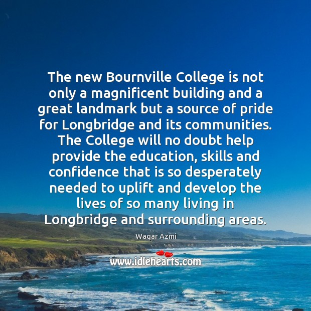 The new Bournville College is not only a magnificent building and a College Quotes Image