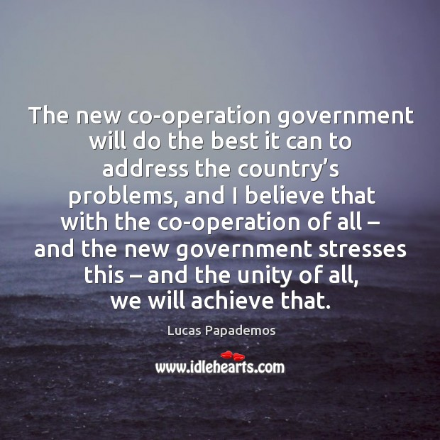 The new co-operation government will do the best it can to address the country's problems Image
