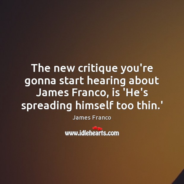 The new critique you're gonna start hearing about James Franco, is 'He's Image