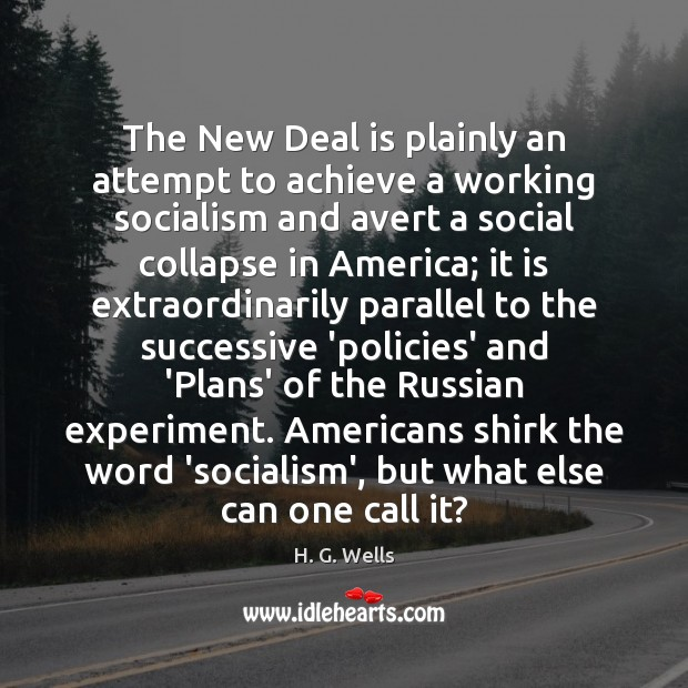 The New Deal is plainly an attempt to achieve a working socialism H. G. Wells Picture Quote