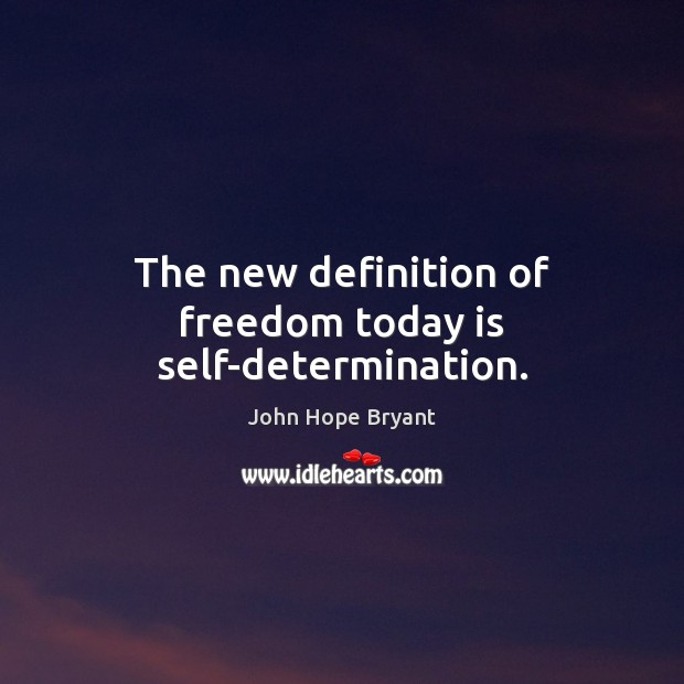 Image, The new definition of freedom today is self-determination.