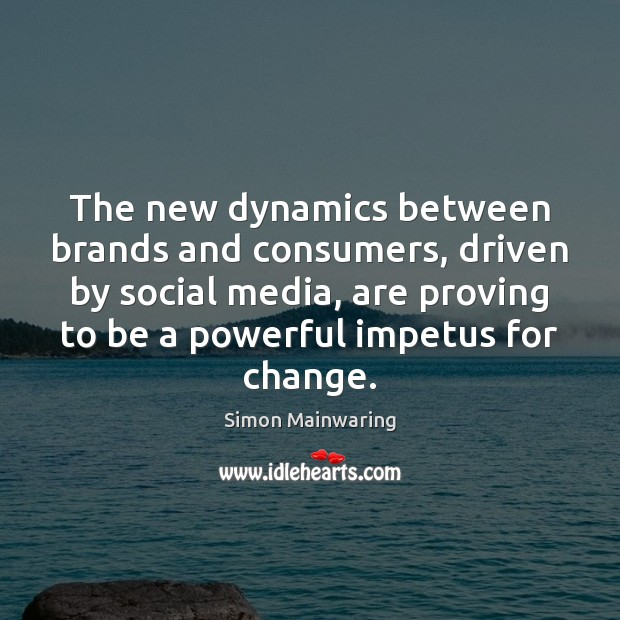 Image, The new dynamics between brands and consumers, driven by social media, are