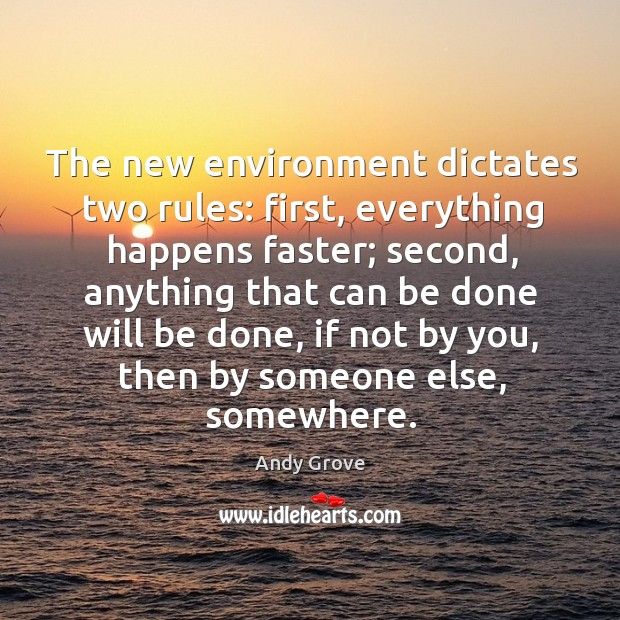 The new environment dictates two rules: first, everything happens faster; second, anything Image