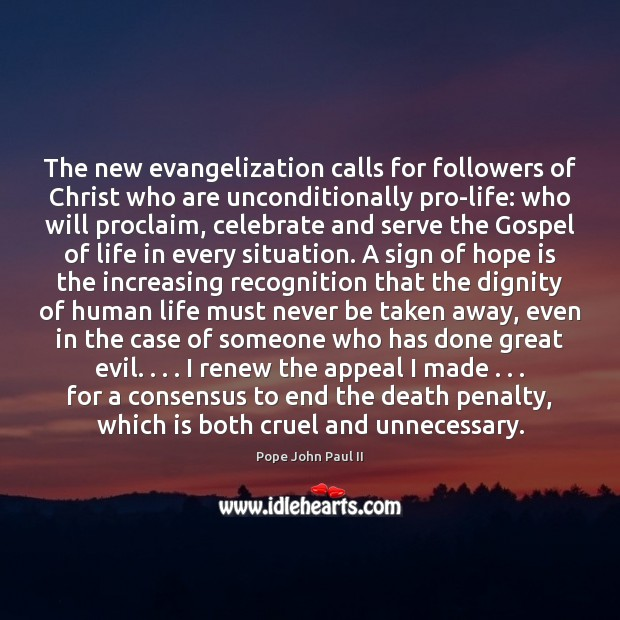 The new evangelization calls for followers of Christ who are unconditionally pro-life: Pope John Paul II Picture Quote