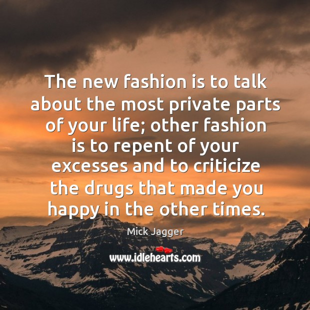 Image, The new fashion is to talk about the most private parts of your life;