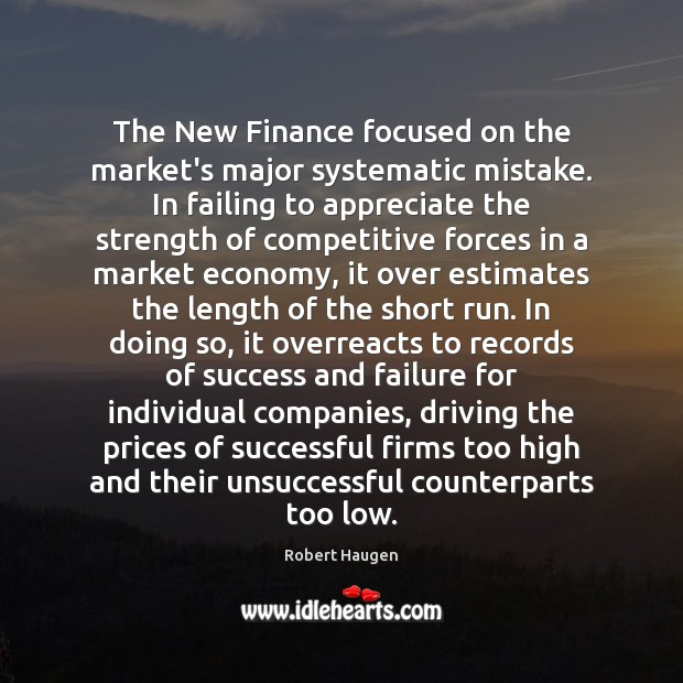 The New Finance focused on the market's major systematic mistake. In failing Finance Quotes Image