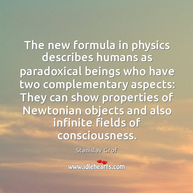The new formula in physics describes humans as paradoxical beings who have Stanislav Grof Picture Quote
