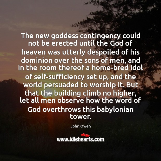 The new Goddess contingency could not be erected until the God of John Owen Picture Quote