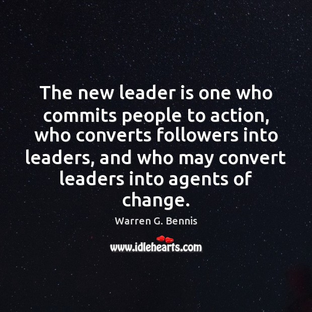 The new leader is one who commits people to action, who converts Warren G. Bennis Picture Quote