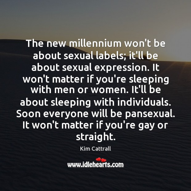 The new millennium won't be about sexual labels; it'll be about sexual Kim Cattrall Picture Quote