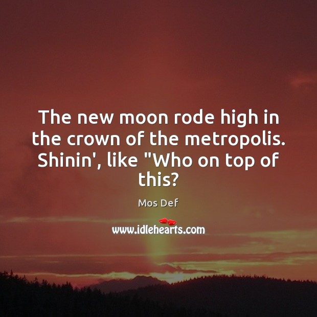 """The new moon rode high in the crown of the metropolis. Shinin', like """"Who on top of this? Mos Def Picture Quote"""