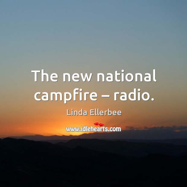 The new national campfire – radio. Image