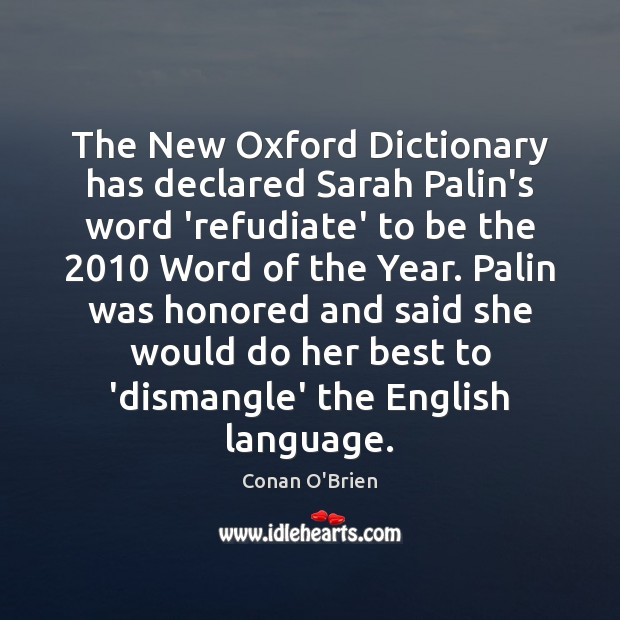 The New Oxford Dictionary has declared Sarah Palin's word 'refudiate' to be Conan O'Brien Picture Quote
