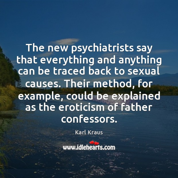 The new psychiatrists say that everything and anything can be traced back Karl Kraus Picture Quote