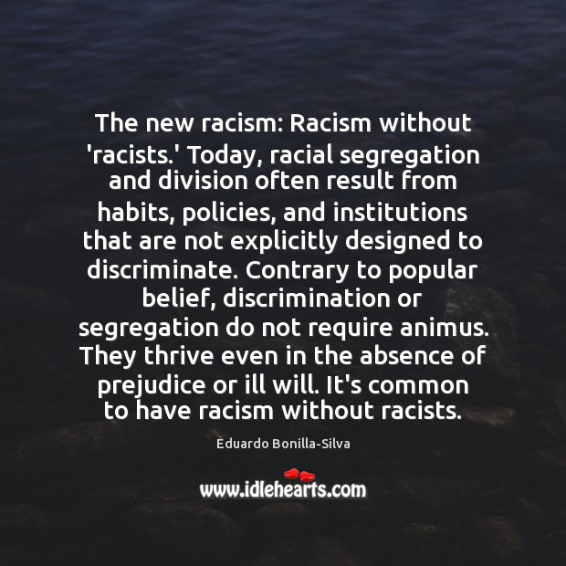 The new racism: Racism without 'racists.' Today, racial segregation and division Image