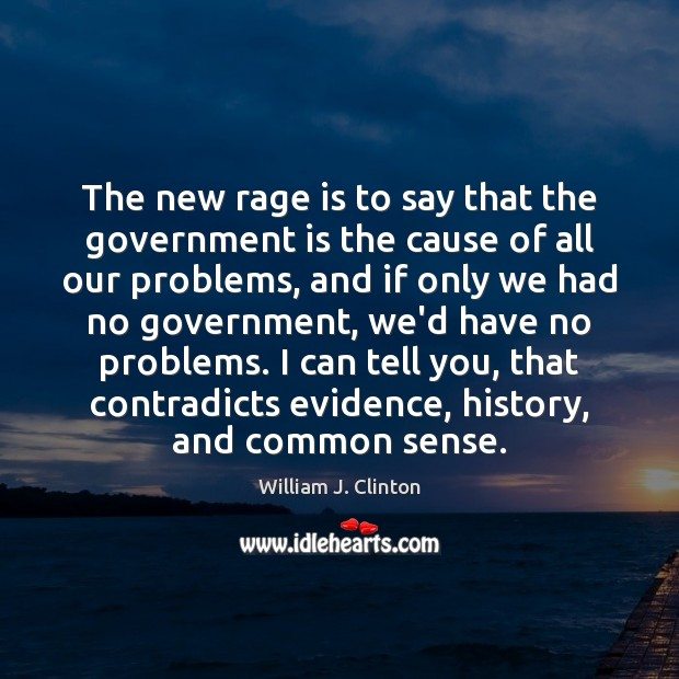 The new rage is to say that the government is the cause Government Quotes Image