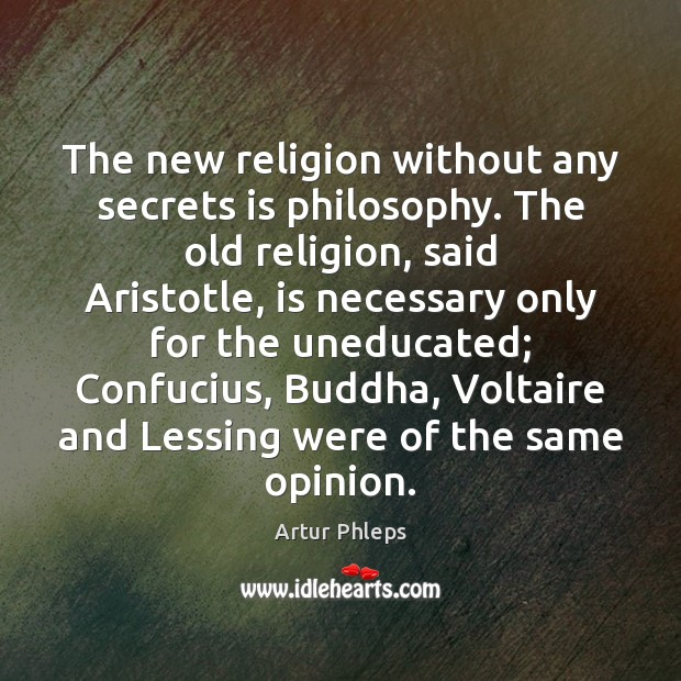 Image, The new religion without any secrets is philosophy. The old religion, said