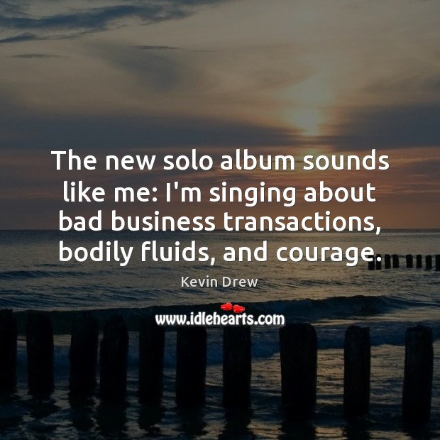Image, The new solo album sounds like me: I'm singing about bad business