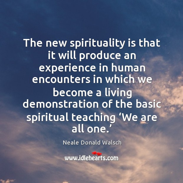 The new spirituality is that it will produce an experience in human encounters Image