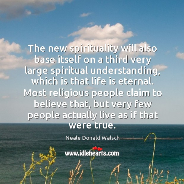 The new spirituality will also base itself on a third very large spiritual understanding Image