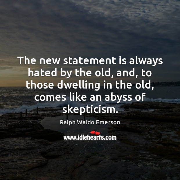 The new statement is always hated by the old, and, to those Image