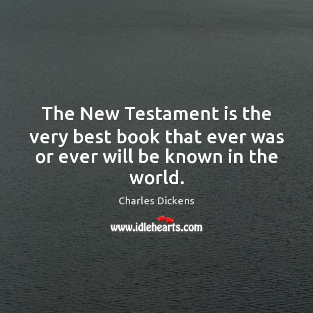 Image, The New Testament is the very best book that ever was or ever will be known in the world.
