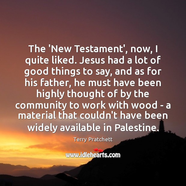 Image, The 'New Testament', now, I quite liked. Jesus had a lot of