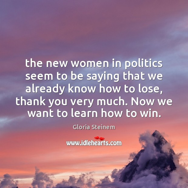 The new women in politics seem to be saying that we already Image