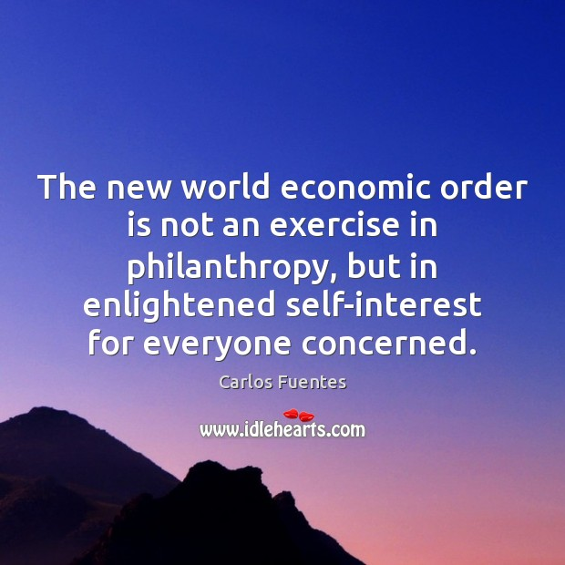 The new world economic order is not an exercise in philanthropy, but Image