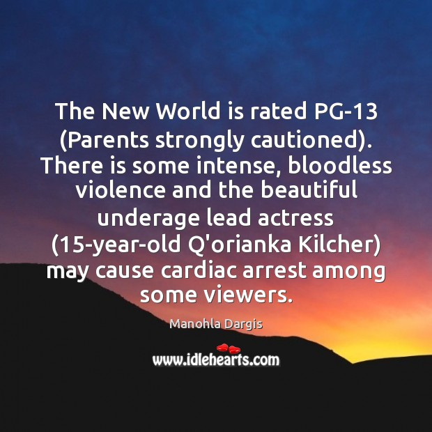 The New World is rated PG-13 (Parents strongly cautioned). There is some Image