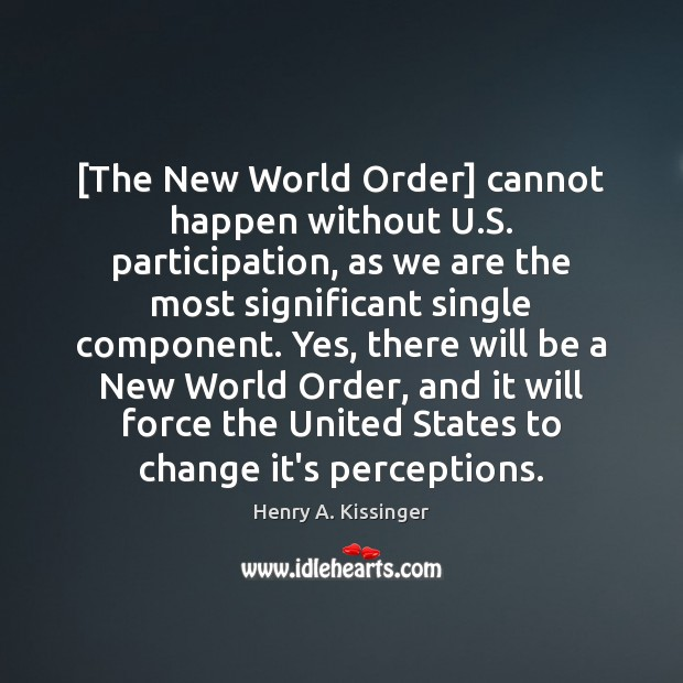 [The New World Order] cannot happen without U.S. participation, as we Image
