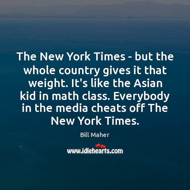 The New York Times – but the whole country gives it that Bill Maher Picture Quote