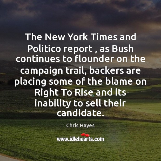 Image, The New York Times and Politico report , as Bush continues to flounder