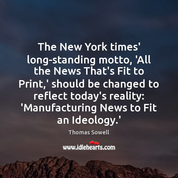 The New York times' long-standing motto, 'All the News That's Fit to Thomas Sowell Picture Quote