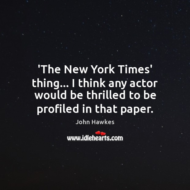 'The New York Times' thing… I think any actor would be thrilled John Hawkes Picture Quote