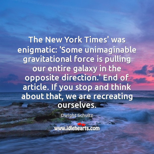 The New York Times' was enigmatic: 'Some unimaginable gravitational force is pulling Image