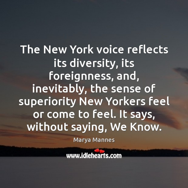 The New York voice reflects its diversity, its foreignness, and, inevitably, the Marya Mannes Picture Quote