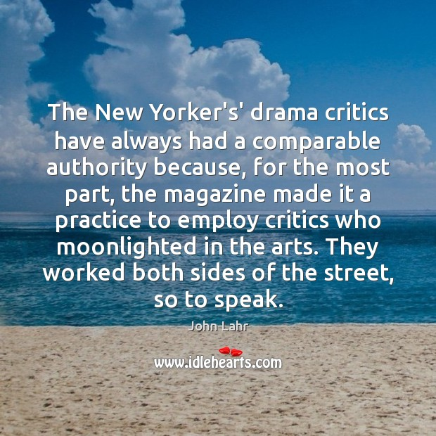 The New Yorker's' drama critics have always had a comparable authority because, John Lahr Picture Quote